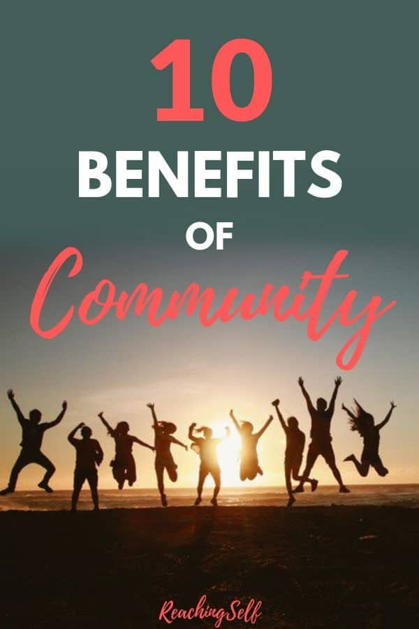 Community is a powerful thing. Learn why with this list of 10 benefits and harness the power of community into your life.