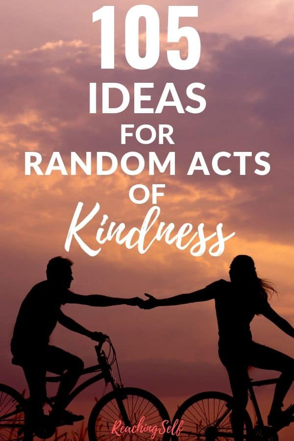 This list of 105 ideas for random acts of kindness will change your life and the lives of those around you.