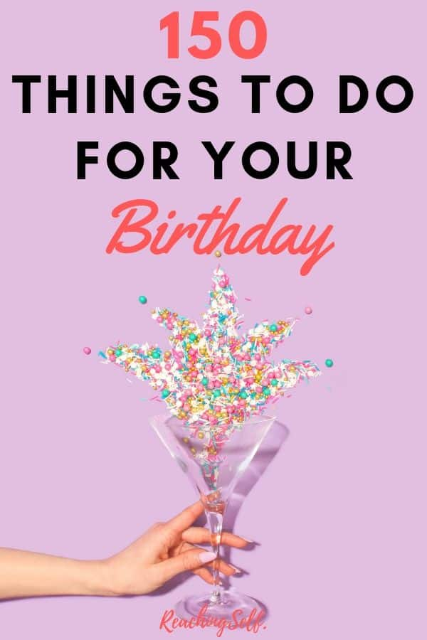 Discover something fun to do for your birthday or any special day with list of 150 fun activities you can do for your birthday.