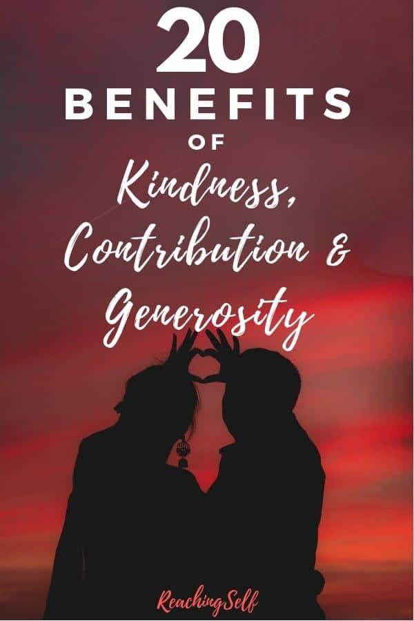 Learn the numerous benefits of kindness, contribution and generosity with this list of 20 benefits.
