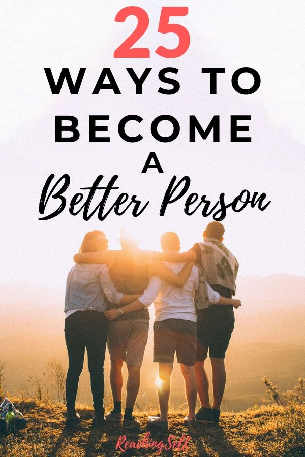 This article lists 25 ways you can become a better person and truly become great.