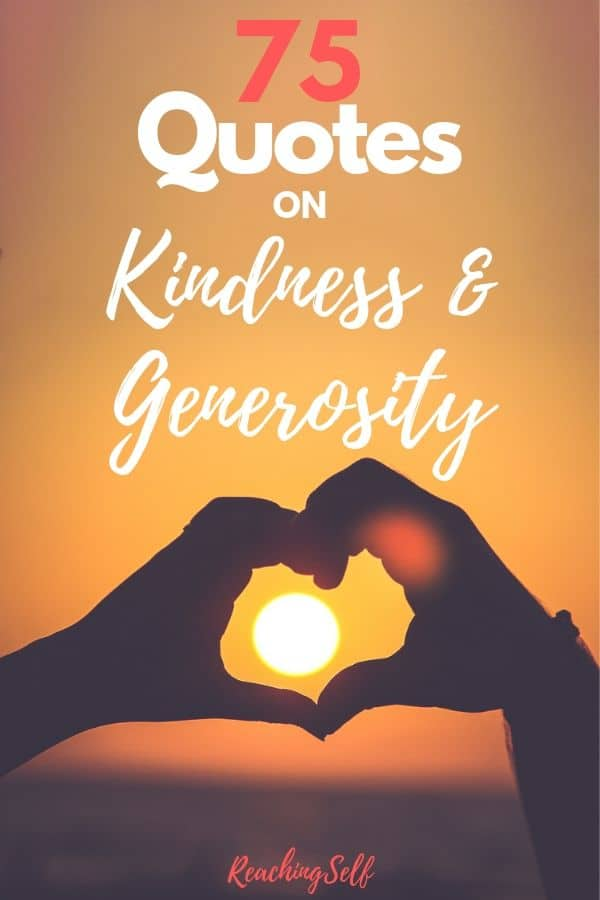 These 75 quotes will inspire, motivate and challenge you to practice more kindness and generosity in your life.