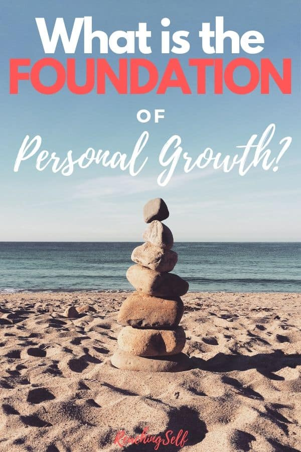 What is the foundation of personal growth? After asking hundreds of people, and some reflection and analysis, here's what I found to be the foundation of personal growth.