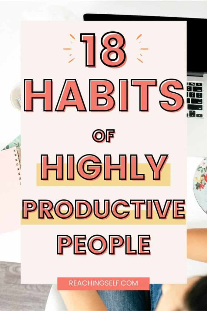 Work smarter, not harder with these 18 productivity habits.