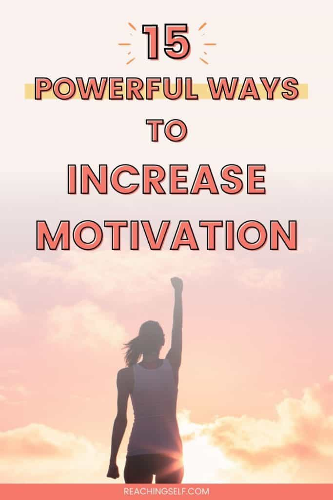 15 Powerful Ways To Increase Motivation